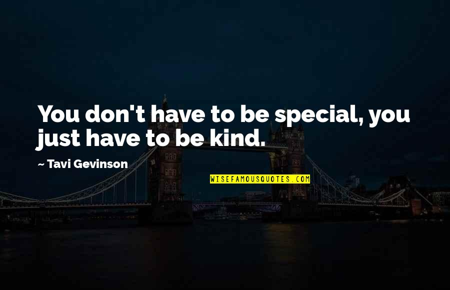 Tavi Gevinson Quotes By Tavi Gevinson: You don't have to be special, you just