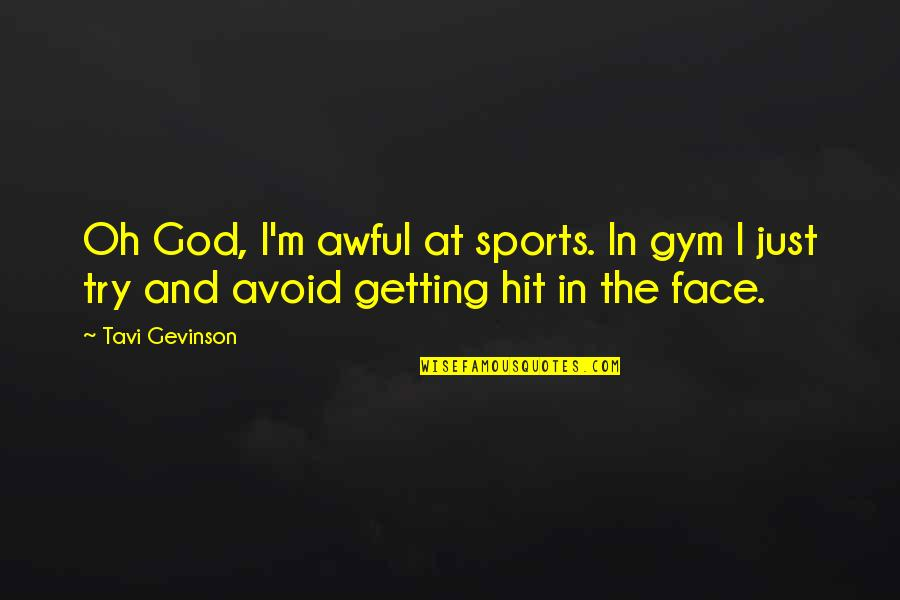 Tavi Gevinson Quotes By Tavi Gevinson: Oh God, I'm awful at sports. In gym