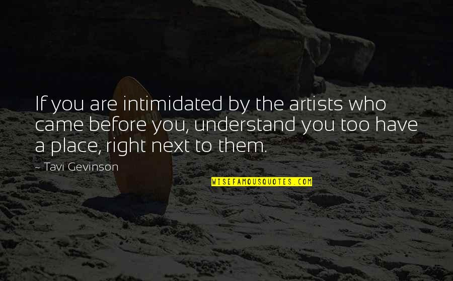 Tavi Gevinson Quotes By Tavi Gevinson: If you are intimidated by the artists who