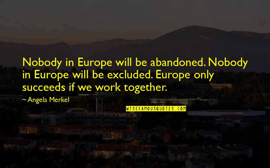 Tavin Quotes By Angela Merkel: Nobody in Europe will be abandoned. Nobody in