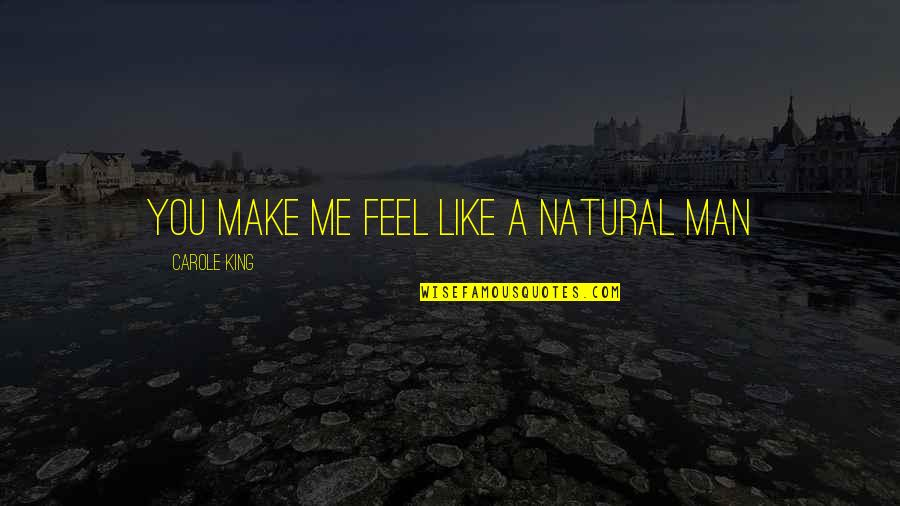 Tavin Quotes By Carole King: You make me feel like a natural man