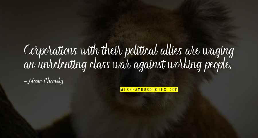 Tavin Quotes By Noam Chomsky: Corporations with their political allies are waging an