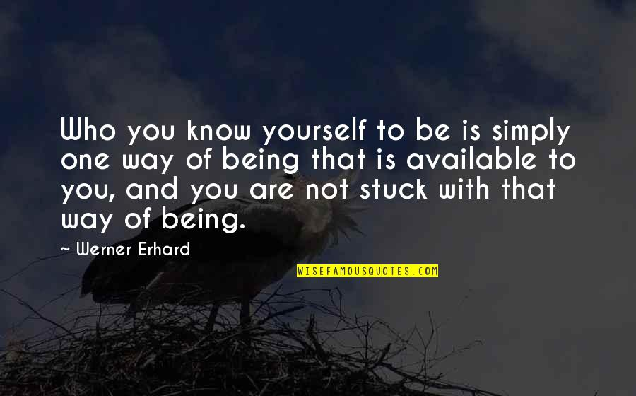 Tavin Quotes By Werner Erhard: Who you know yourself to be is simply