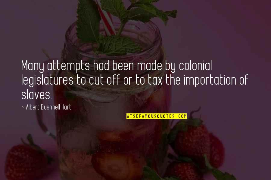 Tax Cut Quotes By Albert Bushnell Hart: Many attempts had been made by colonial legislatures