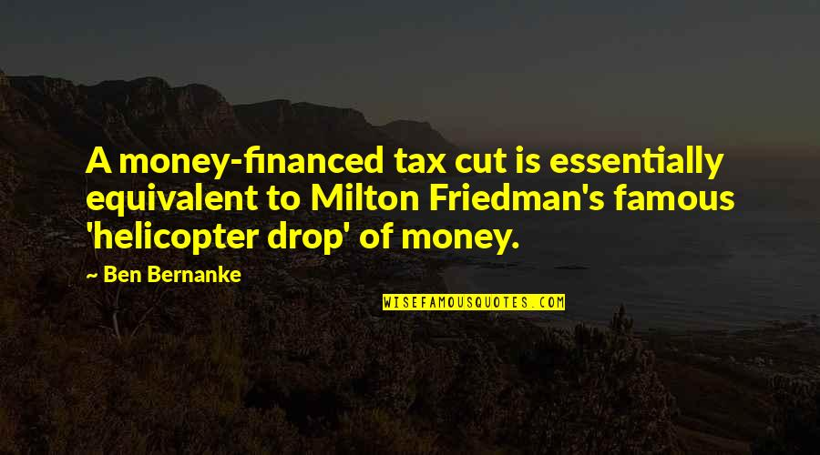 Tax Cut Quotes By Ben Bernanke: A money-financed tax cut is essentially equivalent to
