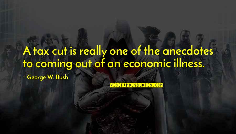 Tax Cut Quotes By George W. Bush: A tax cut is really one of the