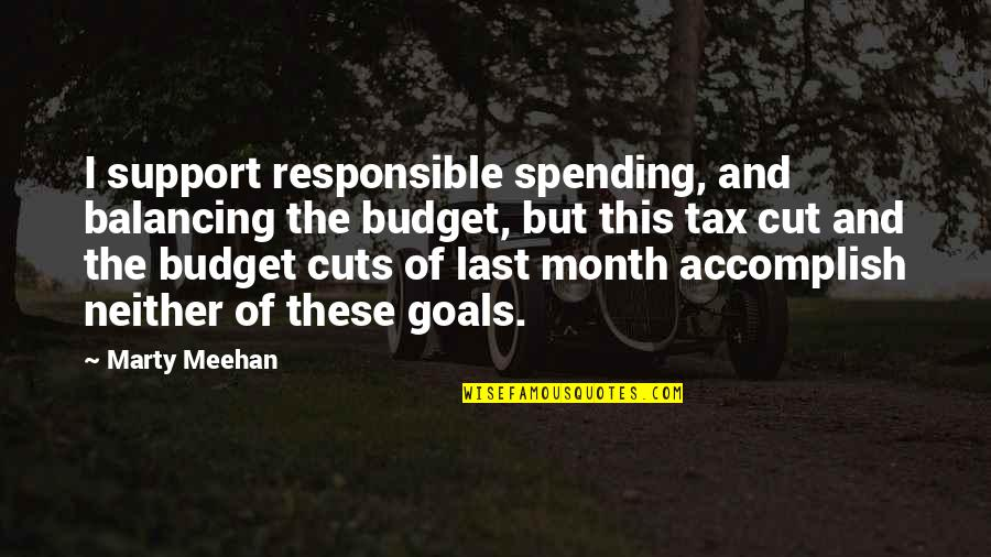 Tax Cut Quotes By Marty Meehan: I support responsible spending, and balancing the budget,