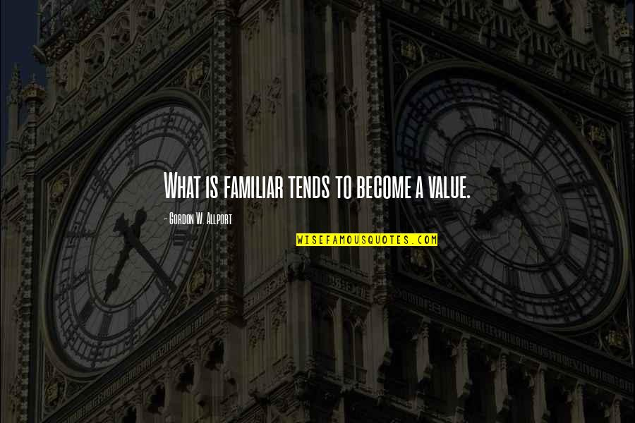 Taylor Ambrose Quotes By Gordon W. Allport: What is familiar tends to become a value.