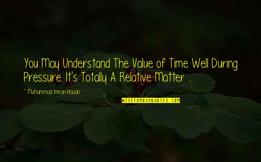 Taylor Ambrose Quotes By Muhammad Imran Hasan: You May Understand The Value of Time Well