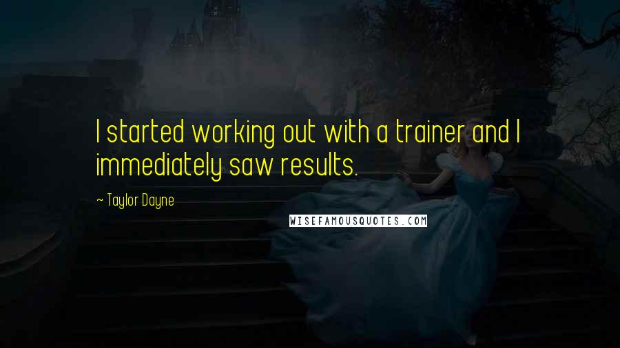 Taylor Dayne quotes: I started working out with a trainer and I immediately saw results.