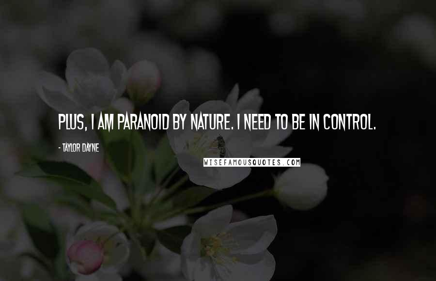 Taylor Dayne quotes: Plus, I am paranoid by nature. I need to be in control.