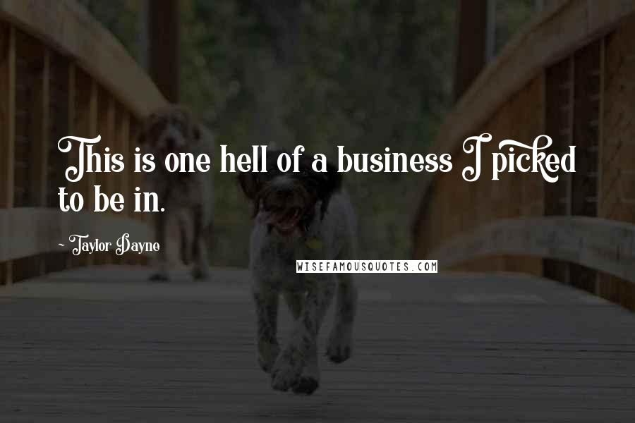 Taylor Dayne quotes: This is one hell of a business I picked to be in.