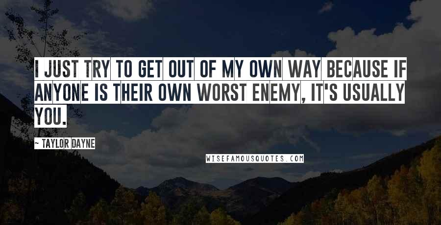 Taylor Dayne quotes: I just try to get out of my own way because if anyone is their own worst enemy, it's usually you.