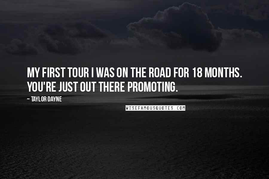 Taylor Dayne quotes: My first tour I was on the road for 18 months. You're just out there promoting.
