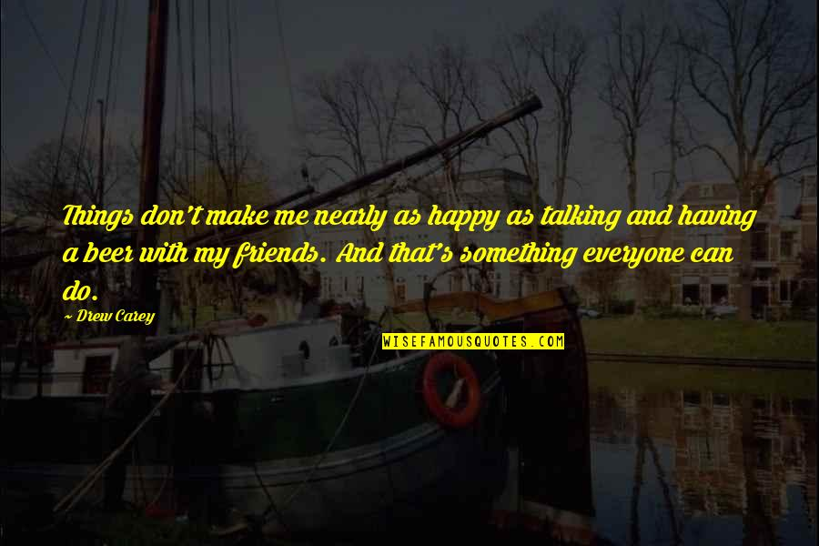 Taylor Knott Quotes By Drew Carey: Things don't make me nearly as happy as