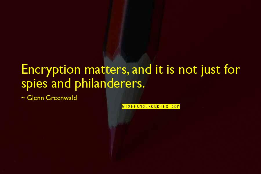 Taylor Knott Quotes By Glenn Greenwald: Encryption matters, and it is not just for
