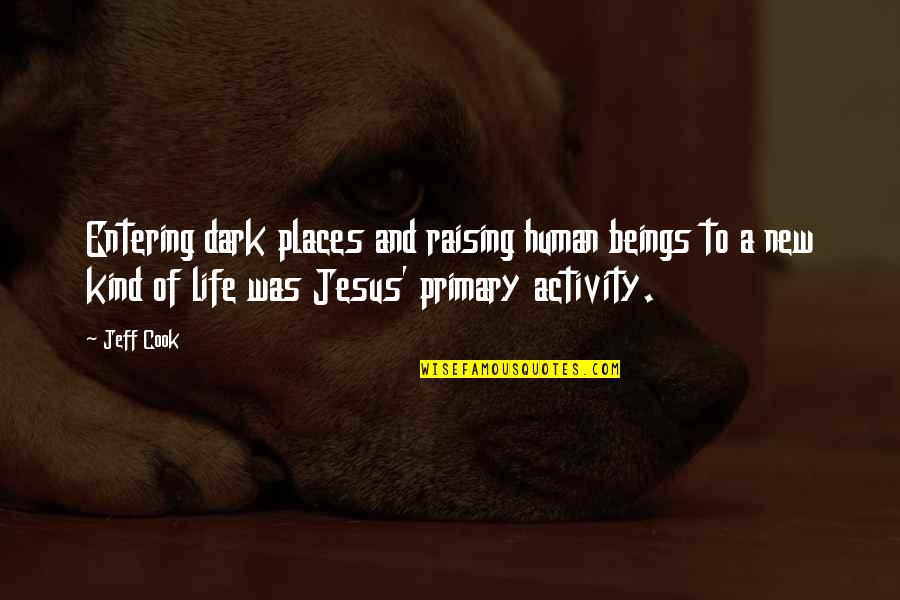 Taylor Knott Quotes By Jeff Cook: Entering dark places and raising human beings to