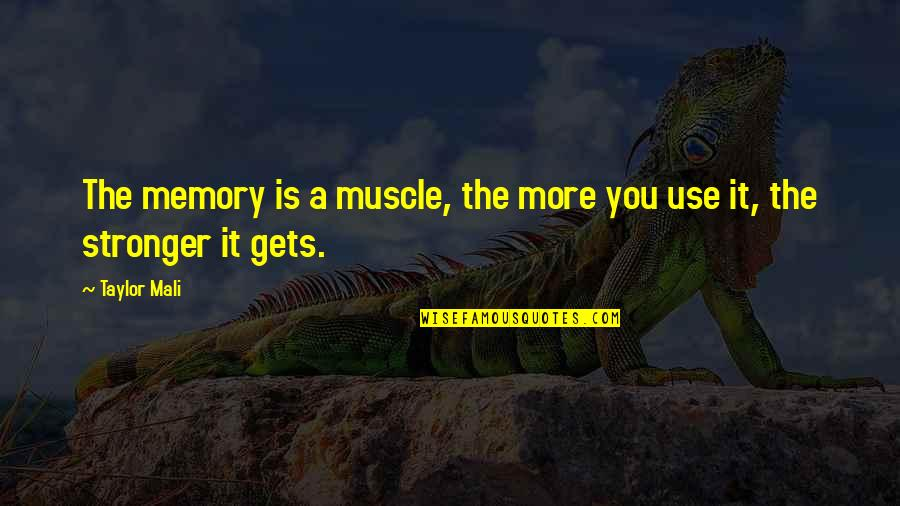Taylor Mali Quotes By Taylor Mali: The memory is a muscle, the more you