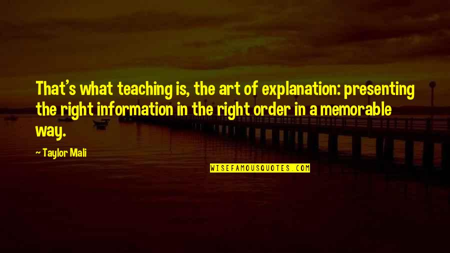 Taylor Mali Quotes By Taylor Mali: That's what teaching is, the art of explanation: