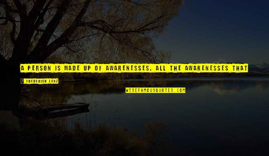 Tbbt Stuart Quotes By Frederick Lenz: A person is made up of awarenesses. All