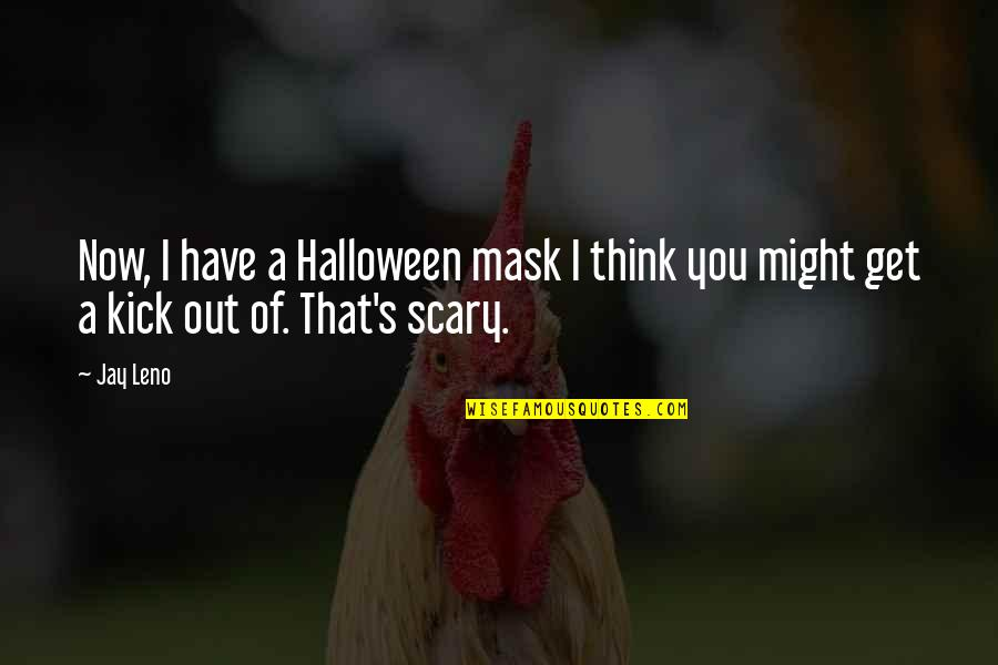Tbbt Stuart Quotes By Jay Leno: Now, I have a Halloween mask I think