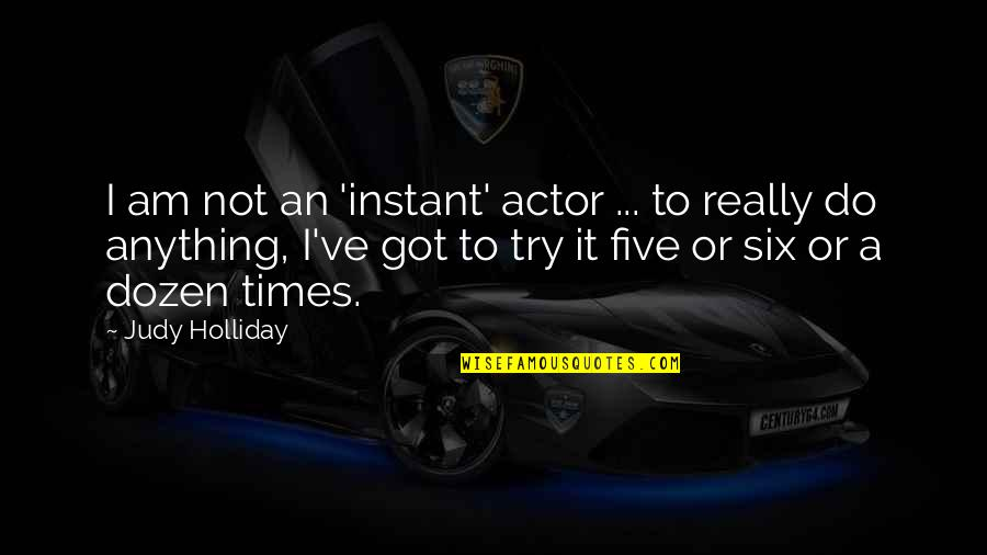 Tbbt Stuart Quotes By Judy Holliday: I am not an 'instant' actor ... to