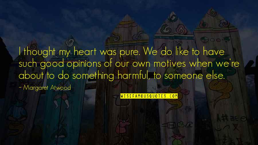 Tbbt Stuart Quotes By Margaret Atwood: I thought my heart was pure. We do