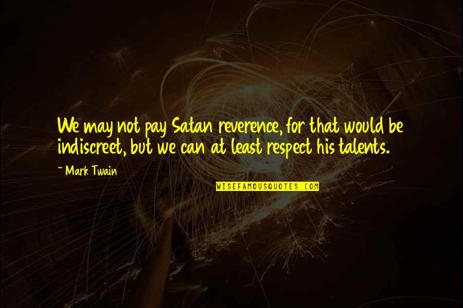 Tbbt Stuart Quotes By Mark Twain: We may not pay Satan reverence, for that