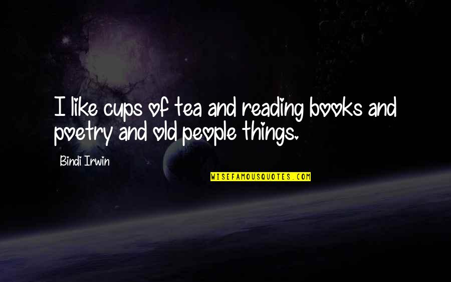 Tea Poetry And Quotes By Bindi Irwin: I like cups of tea and reading books