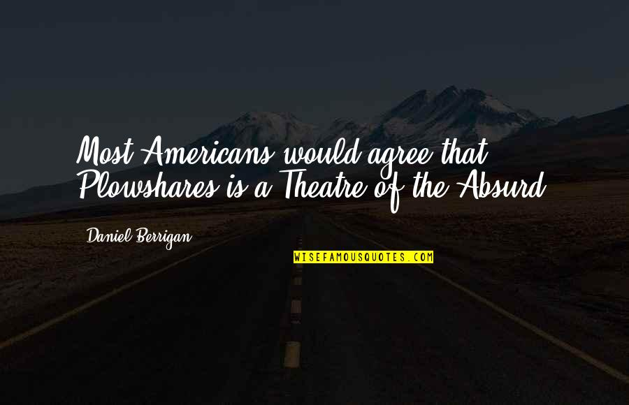 Tea Poetry And Quotes By Daniel Berrigan: Most Americans would agree that Plowshares is a