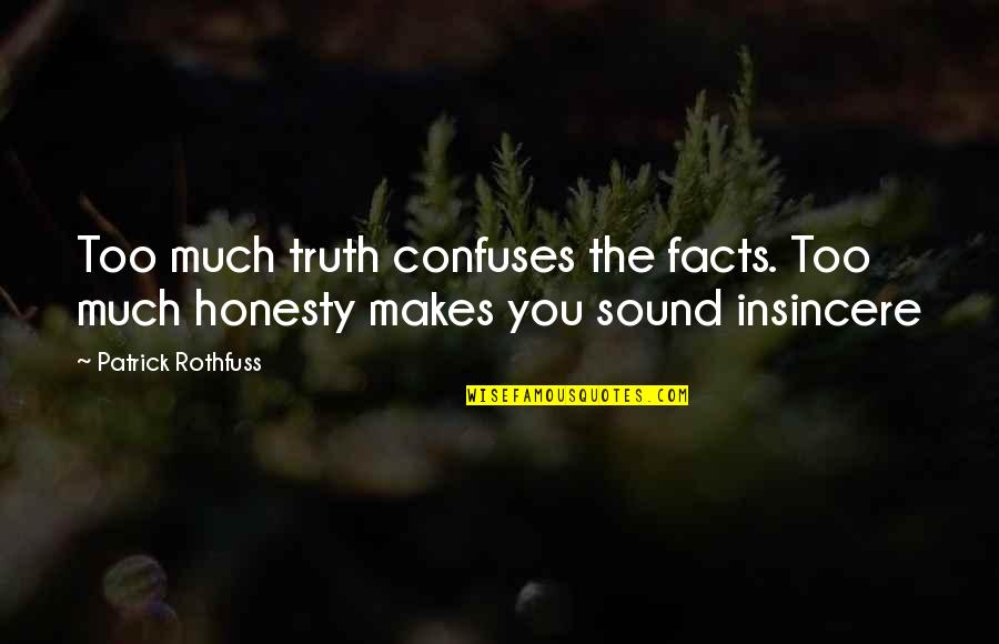 Tea Poetry And Quotes By Patrick Rothfuss: Too much truth confuses the facts. Too much