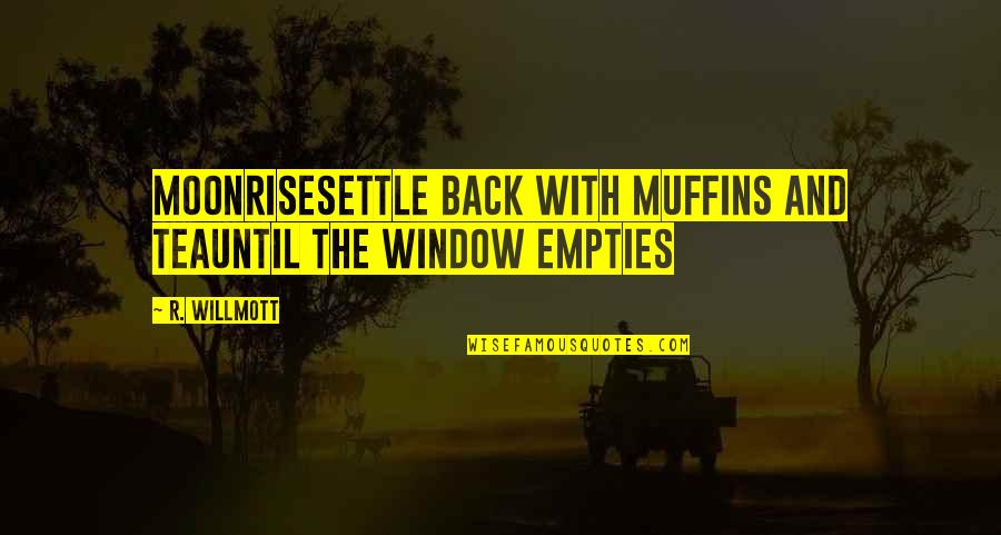 Tea Poetry And Quotes By R. Willmott: Moonrisesettle back with muffins and teauntil the window