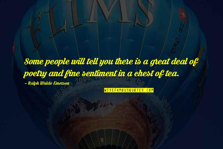 Tea Poetry And Quotes By Ralph Waldo Emerson: Some people will tell you there is a