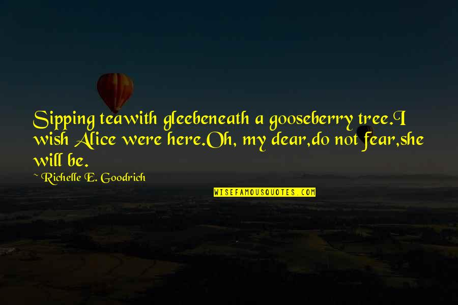 Tea Poetry And Quotes By Richelle E. Goodrich: Sipping teawith gleebeneath a gooseberry tree.I wish Alice