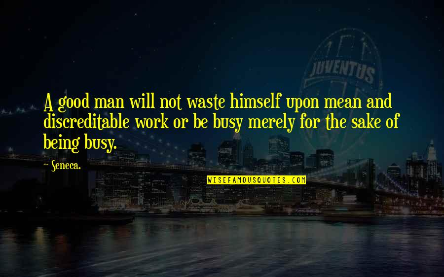 Tea Poetry And Quotes By Seneca.: A good man will not waste himself upon