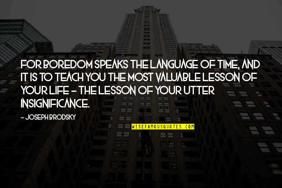 Teach You A Lesson Quotes By Joseph Brodsky: For boredom speaks the language of time, and
