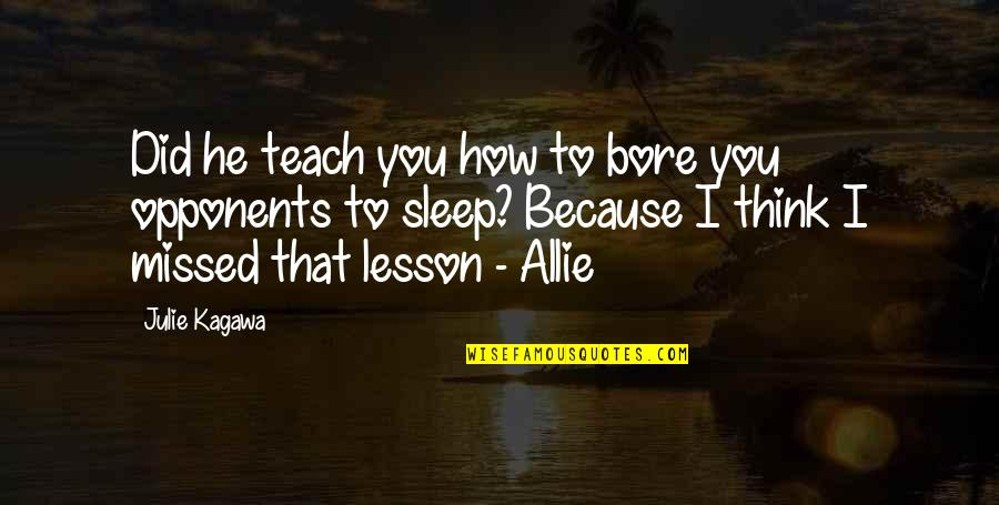 Teach You A Lesson Quotes By Julie Kagawa: Did he teach you how to bore you