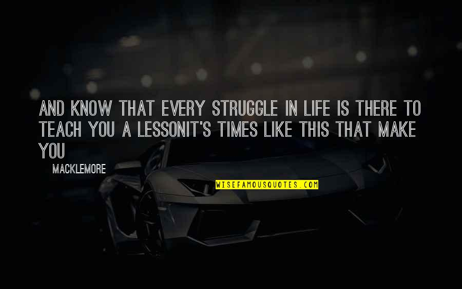Teach You A Lesson Quotes By Macklemore: And know that every struggle in life is