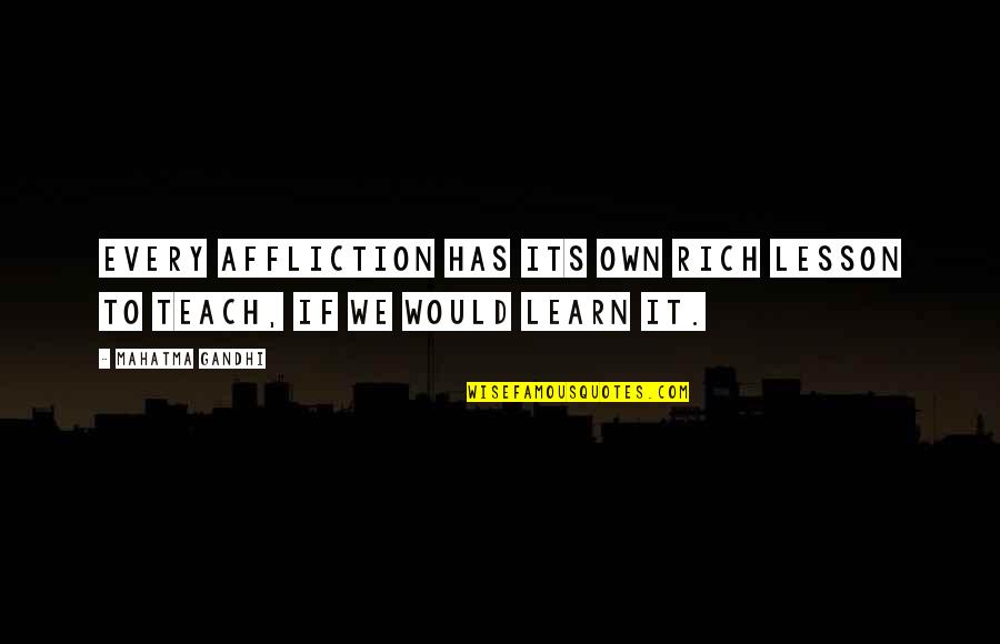 Teach You A Lesson Quotes By Mahatma Gandhi: Every affliction has its own rich lesson to