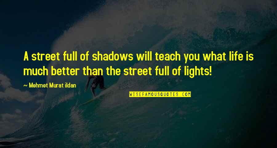 Teach You A Lesson Quotes By Mehmet Murat Ildan: A street full of shadows will teach you