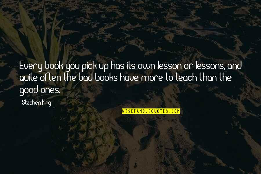 Teach You A Lesson Quotes By Stephen King: Every book you pick up has its own