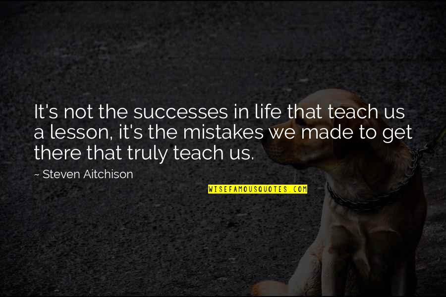 Teach You A Lesson Quotes By Steven Aitchison: It's not the successes in life that teach