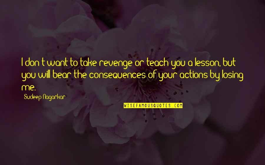 Teach You A Lesson Quotes By Sudeep Nagarkar: I don't want to take revenge or teach