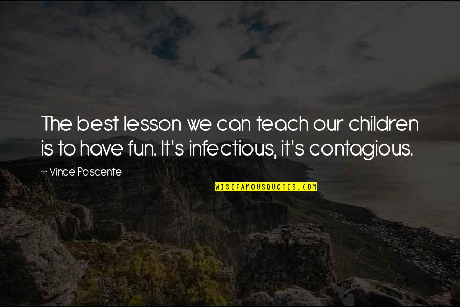 Teach You A Lesson Quotes By Vince Poscente: The best lesson we can teach our children