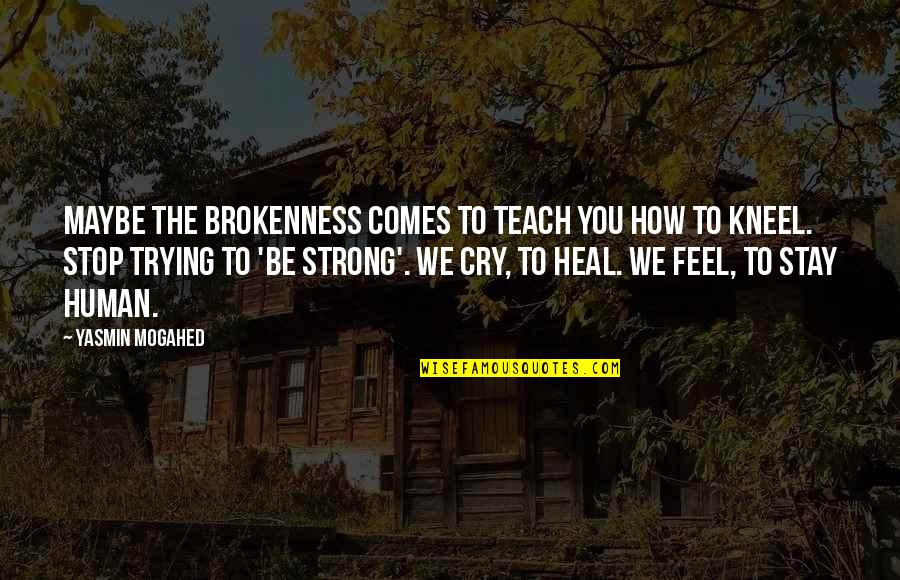 Teach You A Lesson Quotes By Yasmin Mogahed: Maybe the brokenness comes to teach you how