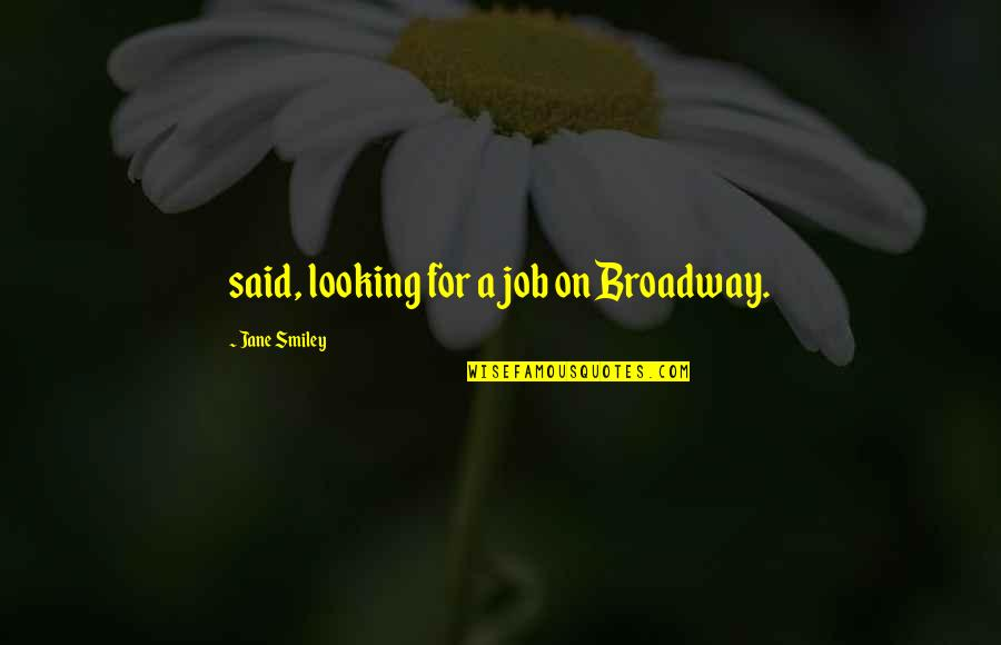 Teacher Always Learning Quotes By Jane Smiley: said, looking for a job on Broadway.