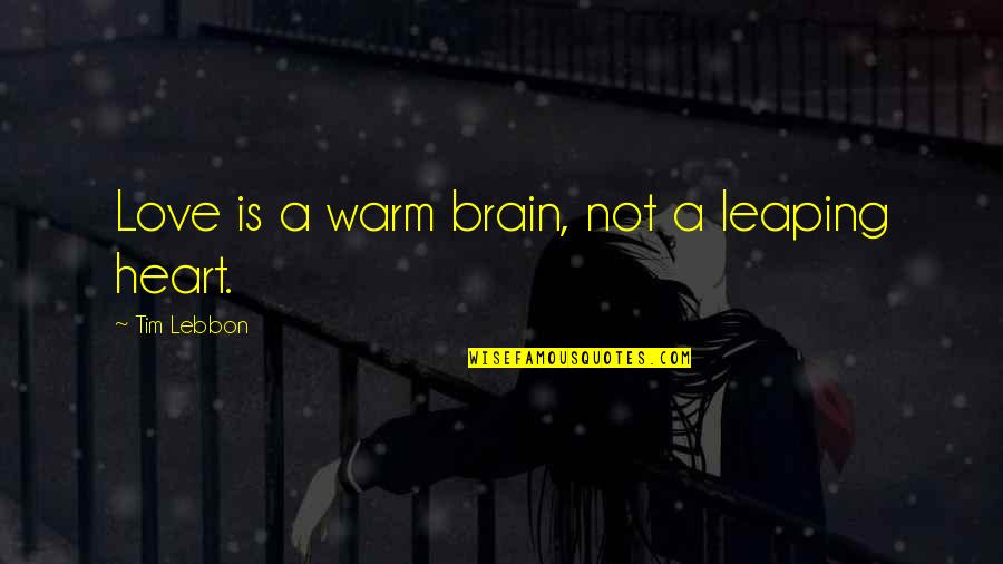 Teacher Always Learning Quotes By Tim Lebbon: Love is a warm brain, not a leaping