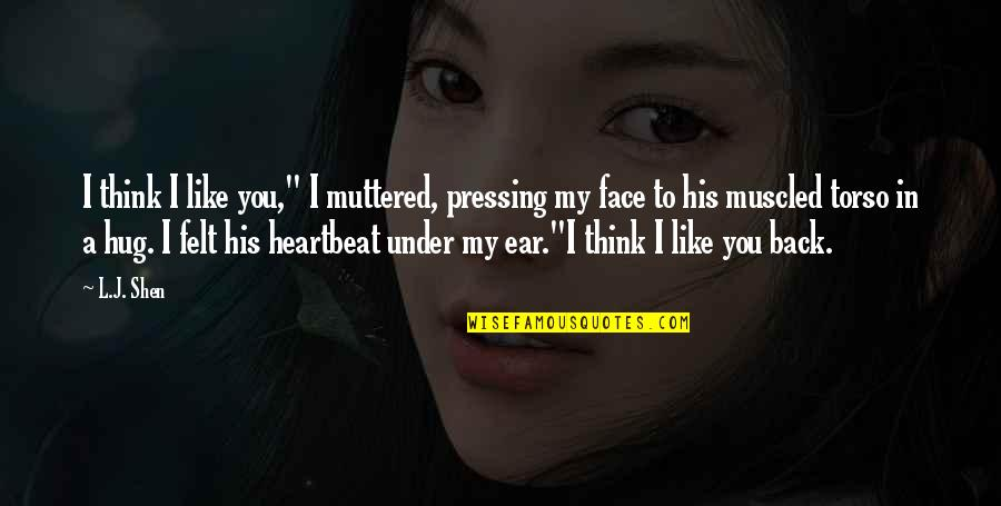 "Teacher And Student Love Quotes By L.J. Shen: I think I like you,"" I muttered, pressing"