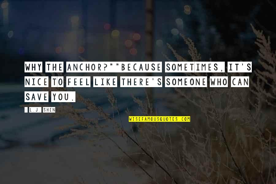 "Teacher And Student Love Quotes By L.J. Shen: Why the anchor?""""Because sometimes, it's nice to feel"