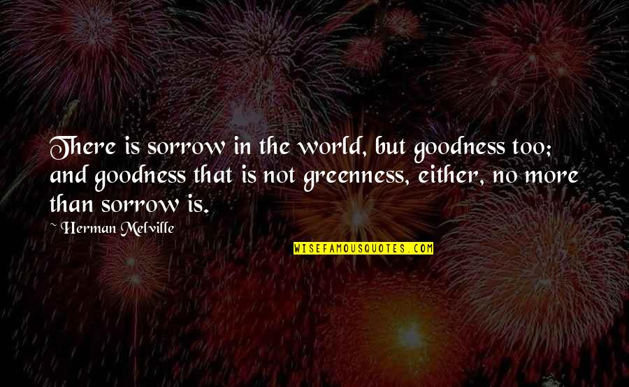 Teacher Retirement Speech Quotes By Herman Melville: There is sorrow in the world, but goodness